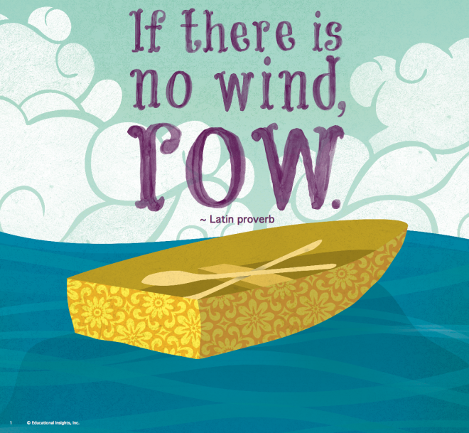 If there is no wind, row.